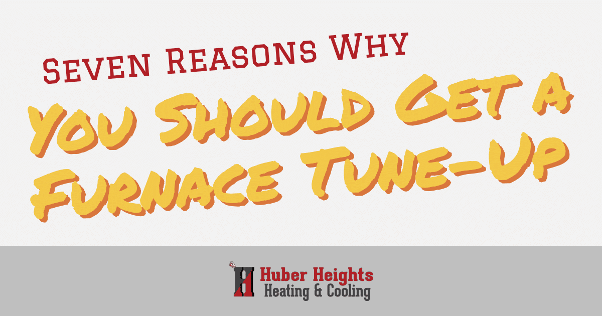 Seven Reasons You Should Get a Furnace Tune-Up