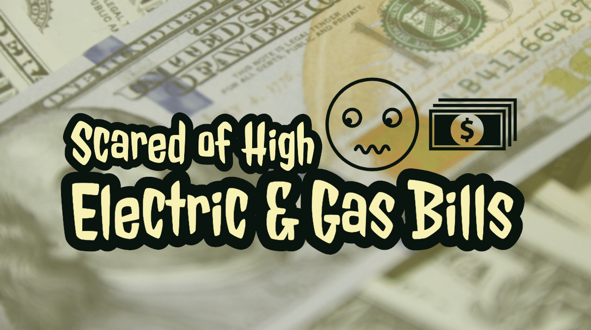 Scared of High Gas & Electric Bills? Here are Some Tips!