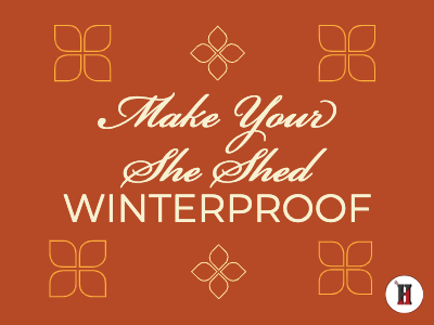 Make Your She Shed Winterproof